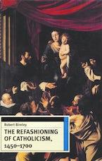 The Refashioning of Catholicism, 1450-1700