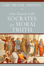 Our Search with Socrates for Moral Truth