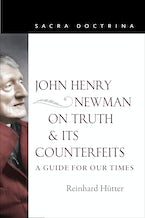 John Henry Newman on Truth and Its Counterfeits