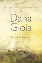 The Colosseum Critical Introduction to Dana Gioia