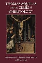 Thomas Aquinas and the Crisis of Christology